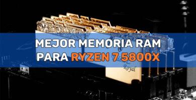 Mejor Memoria RAM para Ryzen 7 5800X