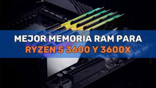mejor memoria ram para ryzen 5 3600 y 3600x